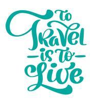 Caligrafia para viajar é viver vector lettering design para cartazes, panfletos, camisetas, cartões, convites, adesivos, banners. Texto moderno da pena pintada à mão da escova isolado em um fundo branco