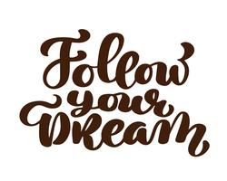 Siga seus sonhos slogan mão escrito letras. Caligrafia de escova moderna para cartão postal, cartaz, t impressão. Isolado no fundo branco. Ilustração vetorial