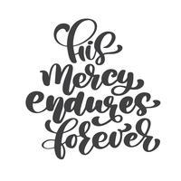 Mão lettering Sua misericórdia perdura para sempre. Fundo bíblico. Novo Testamento. Verso cristão, ilustração vetorial, isolada no fundo branco