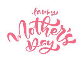 Feliz Dia das Mães. Mão escrita rotulação de caligrafia de tinta de texto. Saudação isolado modelo de ilustração vetorial, mão desenhada cartaz de tipografia festividade, ícone de convite vetor