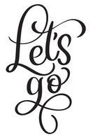 Vamos texto vetorial vintage. Caligrafia, lettering, ilustração, eps10, branca, fundo vetor