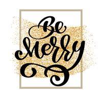 Texto seja feliz no fundo de confetes de glitter dourados. Cartaz de tipo de Natal caligráfico de letras de mão