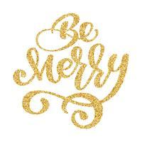 Seja alegre lettering ouro Natal e frase de caligrafia de feriado de ano novo isolada no fundo. Tipografia de tinta pincel divertido para sobreposições de foto t-shirt design de cartaz flyer impressão
