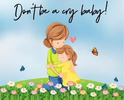 Mãe e menina abraçando com palavras não ser um bebê chorão vetor