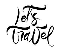 Entregue o texto tirado Deixe-nos viajar projeto inspirado da rotulação do vetor para cartazes, insetos, t-shirt, cartões, convites, etiquetas, bandeiras. Caligrafia moderna isolada em um fundo branco