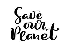 Salvar nosso texto caligráfico da ilustração tirada mão do vetor do planeta. Símbolo de ecologia manuscrita motivacional dia mundo ambiente. Logotipo para o seu projeto