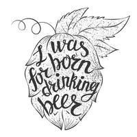 Lettering Nasci para beber cerveja em forma de lúpulo. Citação de vetor abot cerveja.