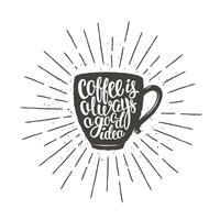 Silhueta de xícara de café com rotulação Café é sempre uma boa idéia e raios de sol vintage. Ilustração vetorial com citação de café handdrawn para cartaz, impressão de t-shirt, projeto de menu.