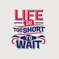 Inspiradora e citação de motivação. A vida é curta para esperar vetor