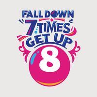 Inspiradora e citação de motivação. Falldown 7 vezes levantar 8 vetor