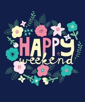 Mão desenhada flores com texto feliz fim de semana vetor