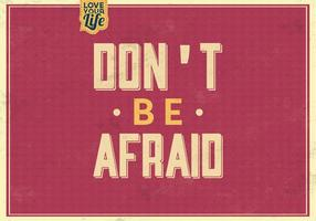 Don't Be Afraid Background Vector