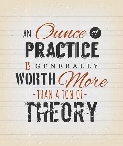 Un'oncia di pratica vale generalmente più di una tonnellata di Theor vettore