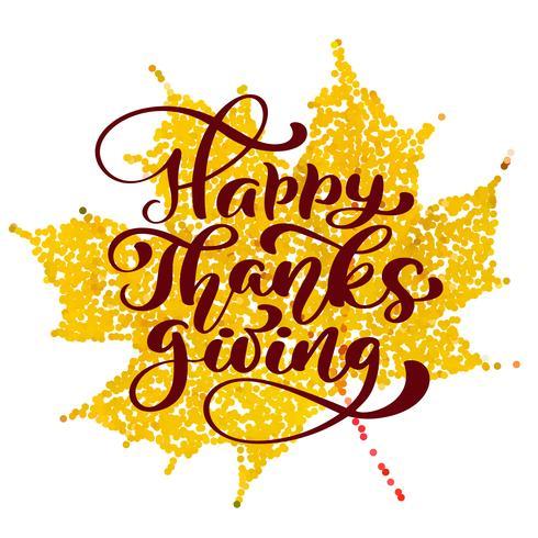 Happy Thanksgiving Calligraphy Text on yellow stilizzized leaf, vector Illustrated Tipografia isolato su sfondo bianco. Citazione scritta positiva. Spazzola moderna disegnata a mano. T-shirt, biglietto di auguri