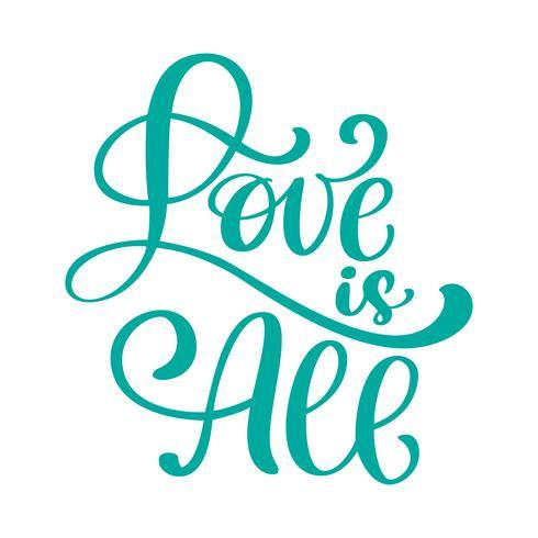 L'amore calligrafico disegnato a mano è tutto iscrizione, iscrizione, citazione d'annata, progettazione del testo. Frase di calligrafia vettoriale. Poster di tipografia, volantini, t-shirt, cartoline, inviti, adesivi, banner vettore