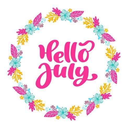 Ciao luglio lettering stampa testo vettoriale e corona con fiore. Illustrazione minimalista di estate Frase di calligrafia isolata su sfondo bianco
