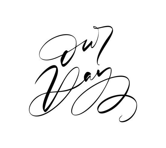 Il nostro vettore di giorno che segna il testo con lettere di nozze su fondo bianco. Parole scritte a mano di design decorativo in caratteri ricci. Grande design per un biglietto di auguri o una stampa, stile romantico