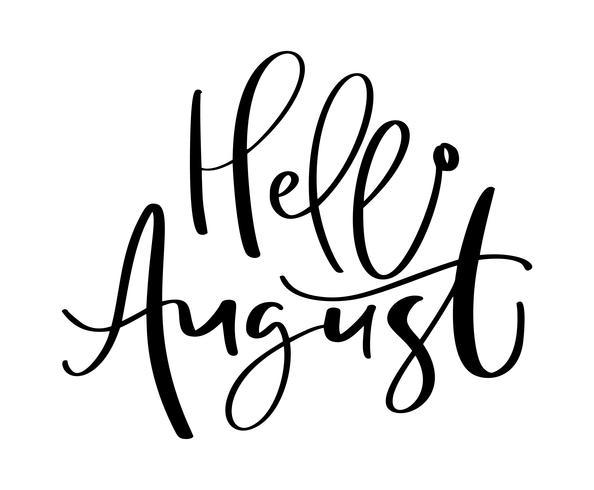 Testo di lettering tipografia disegnati a mano Ciao agosto. Isolato sullo sfondo bianco. Calligrafia divertente per il saluto e carta di invito o design di stampa t-shirt vettore