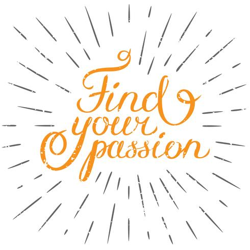 Frase di motivazione Trova la tua passione. Elemento di disegno disegnato a mano per biglietto di auguri, poster o stampa. Citazione ispiratrice di vettore