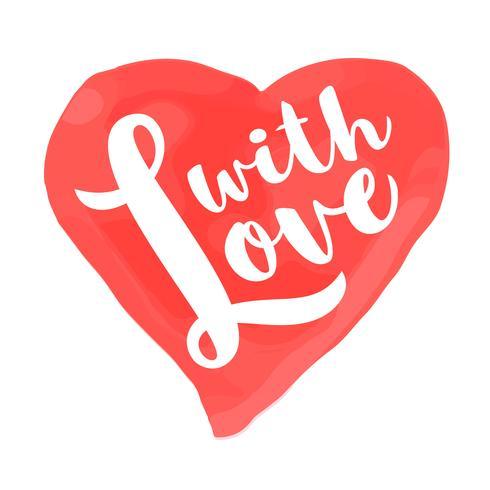 Carta di San Valentino con lettering disegnati a mano - Con amore - e forma di cuore dell'acquerello. Illustrazione romantica per volantini, manifesti, inviti per le feste, biglietti di auguri, stampe per t-shirt. vettore