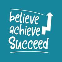poster di citazione motivazionale, motivazione con parole per il successo. concetto di credere, raggiungere e avere successo. t-shirt e design di abbigliamento. buono per abbigliamento tshirt, banner e poster modello vettoriale. vettore