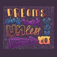 i sogni non funzionano a meno che tu non faccia scarabocchi e disegni di lettere per abbigliamento vettore