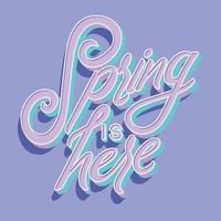 il design tipografico decorativo colorato a mano con la primavera è qui il testo. disegno dell'illustrazione dell'iscrizione della mano della molla. illustrazione vettoriale piatto colorato.