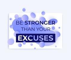 citazione di motivazione, sii più forte delle tue scuse, poster design moderno vettore