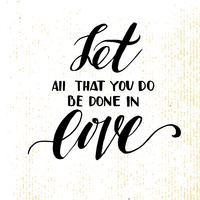 Lascia che tutto ciò che fai sia fatto in amore. vettore