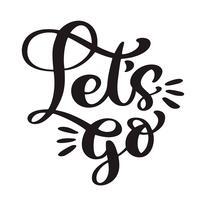 Testo andiamo a mano lettering di frase motivazionale