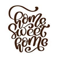 Citazione calligrafica Home sweet home text. Manifesto di tipografia di mano lettering. Per i manifesti di inaugurazione della casa, biglietti di auguri, decorazioni per la casa. Illustrazione vettoriale