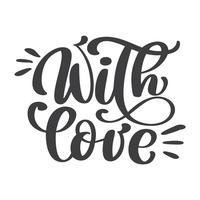 Con scritte a mano d'amore. Testo d'annata di vettore di calligrafia fatta a mano su fondo bianco. Manifesto di tipografia di mano lettering. Per poster, biglietti di auguri, tag, decorazioni per la casa. Illustrazione vettoriale