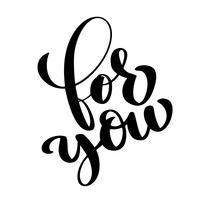 Lettering disegnato a mano, per te Saluto iscrizione sul testo di San Valentino sul tema dei sentimenti per la stampa, cartoline, poster. Illustrazione vettoriale in stile romantico isolato su sfondo bianco