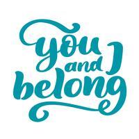 Io e te apparteniamo alla frase di San Valentino. Elemento di tipografia di disegno grafico di amore di ispirazione calligrafia dell'annata per la stampa. Cartolina scritta mano di nozze. Stampa per poster, t-shirt, segno di vettore semplice carino