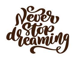 Non smettere mai di sognare, tipo di calligrafia scritto a mano motivazionale della spazzola, illustrazione di vettore isolata su fondo bianco. Disegno di tipo disegnato a mano unico hipster, calligrafia pennello
