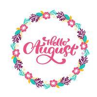 Ciao testo di stampa di lettering di agosto e corona con fiore. Illustrazione minimalista di estate Frase di calligrafia isolata su sfondo bianco vettore