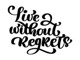Vivere senza rimpianti, frase ispiratrice. Testo di lettering disegnato a mano, isolato su sfondo bianco. La citazione dell'illustrazione di vettore può essere usata come stampa sulle magliette e sulle borse