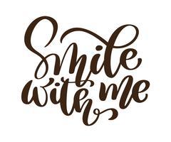 Sorridi con me frase vettoriale. Lettere disegnate a mano. Illustrazione di inchiostro Moderna calligrafia pennello Isolato su sfondo bianco