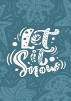 Biglietto di auguri vettoriale con testo lettering calligrafia di Natale Let it Snow in stile scandinavo. illustrazione