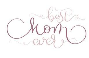 La migliore mamma mai testo vettoriale vintage su sfondo bianco. Illustrazione EPS10 dell'iscrizione di calligrafia