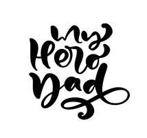 Il mio papà dell'eroe che segna il testo nero di calligrafia di vettore per la festa del papà felice. Frase scritta a mano moderna lettering vintage. Il miglior papà di sempre