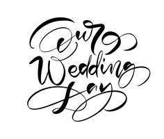 Il nostro testo di iscrizione di vettore di giorno delle nozze su fondo bianco. Parole scritte a mano di design decorativo in caratteri ricci. Grande design per un biglietto di auguri o una stampa, stile romantico