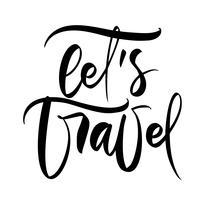 Testo disegnato a mano Let's to Travel vector lettering di ispirazione per poster, volantini, t-shirt, cartoline, inviti, adesivi, banner. Calligrafia moderna isolato su uno sfondo bianco