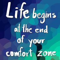 la vita inizia alla fine della tua zona di comfort