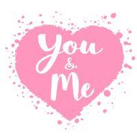 Carta di San Valentino con lettering disegnati a mano -You e Me - e a forma di cuore astratta. Illustrazione romantica per volantini, manifesti, inviti per le feste, biglietti di auguri, stampe per t-shirt.