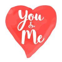 Carta di San Valentino con lettering disegnati a mano - You and Me - e acquerello a forma di cuore. Illustrazione romantica per volantini, manifesti, inviti per le feste, biglietti di auguri, stampe per t-shirt. vettore