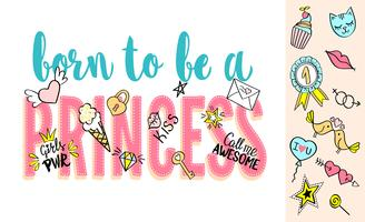 Nato per essere un lettering principessa con scarabocchi girly e frasi disegnate a mano per il design della carta, la stampa di t-shirt da ragazza, i poster. Slogan disegnato a mano.