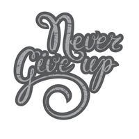 Citazione ispiratrice: non mollare mai. Manifesto di tipografia dell'iscrizione della mano. Lo scritto di calligrafia non smette mai. Per i manifesti, le carte, le decorazioni domestiche, progettazione della maglietta. Citazione ispiratrice di vettore