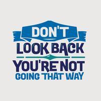 Preventivo ispiratore e motivazione. Non guardare indietro, non stai andando in quel modo vettore