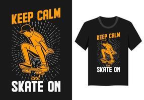 Mantieni la calma e pattina sul design della maglietta di skateboard vettore